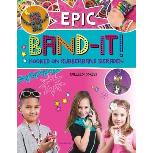 Kosmos Boek Epic - Band-it ! - Hooked on rubberband sieraden  Colleen Dorsey