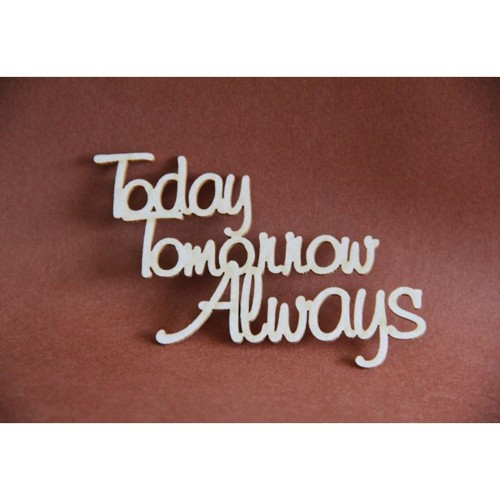 Filigranki Laser Cut Chipboards text Today Tomorrow Always