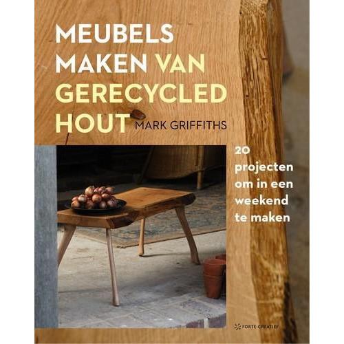 Forte Boek - Meubels maken van gerecycled hout Mark Griffith