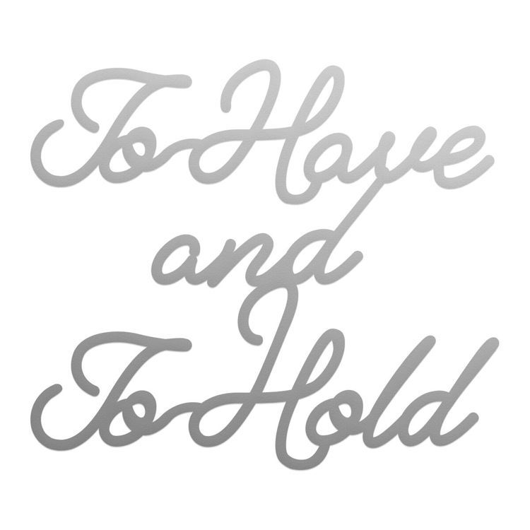 To Have and to Hold Sentiment Mini Die (1pc)